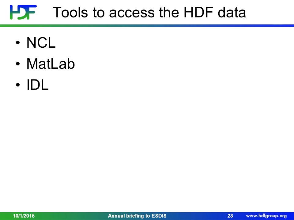 Tools to access the HDF data NCL MatLab IDL 10/1/201523Annual briefing to ESDIS