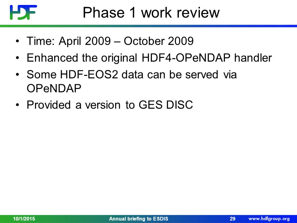 Phase 1 work review Time: April 2009 – October 2009 Enhanced the original HDF4-OPeNDAP handler Some HDF-EOS2 data can be served via OPeNDAP Provided a version to GES DISC 10/1/201529Annual briefing to ESDIS