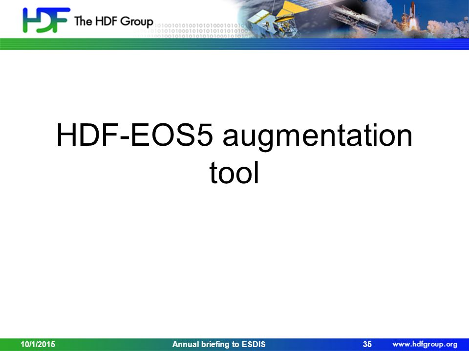 HDF-EOS5 augmentation tool 10/1/201535Annual briefing to ESDIS