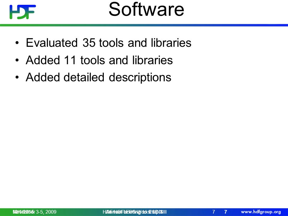 Software Evaluated 35 tools and libraries Added 11 tools and libraries Added detailed descriptions November 3-5, 20097HDF/HDF-EOS Workshop XIII 10/1/20157Annual briefing to ESDIS
