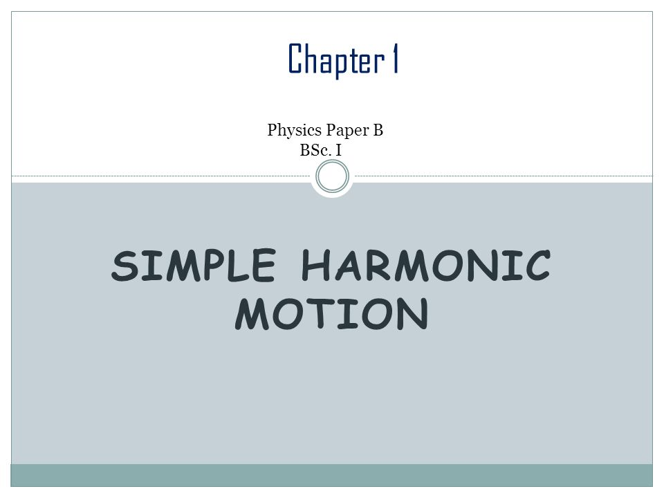 SIMPLE HARMONIC MOTION Chapter 1 Physics Paper B BSc  I