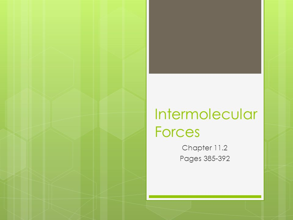Intermolecular Forces Chapter 11.2 Pages
