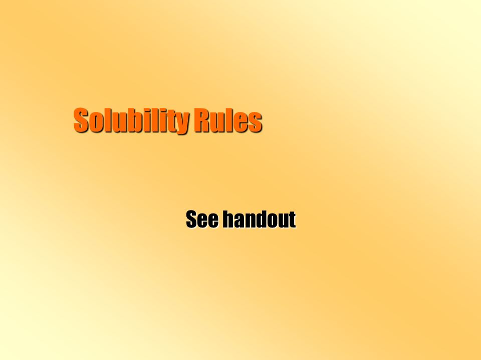Solubility Rules See handout