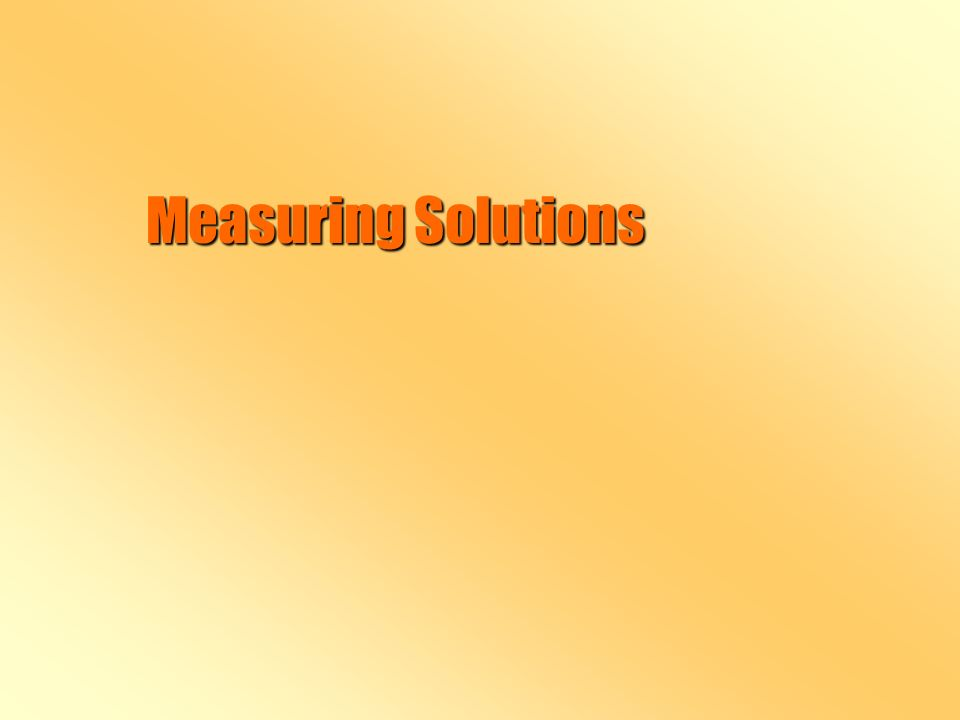 Measuring Solutions