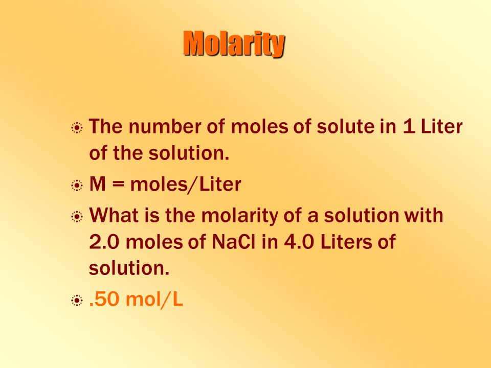 Molarity b b The number of moles of solute in 1 Liter of the solution.