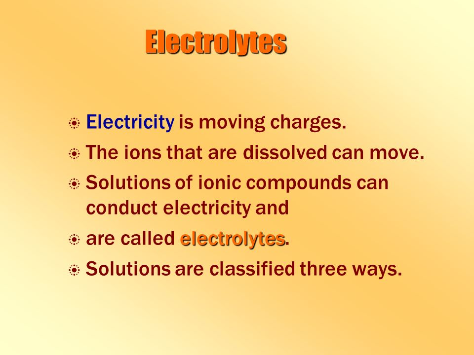 Electrolytes b b Electricity is moving charges. b b The ions that are dissolved can move.