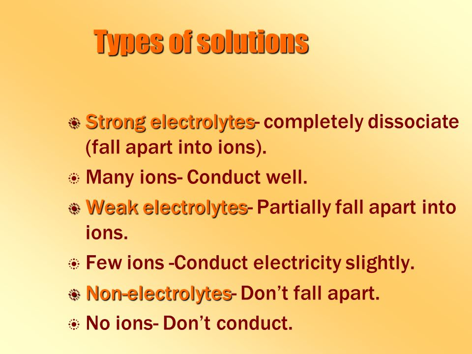 Types of solutions b Strong electrolytes b Strong electrolytes- completely dissociate (fall apart into ions).