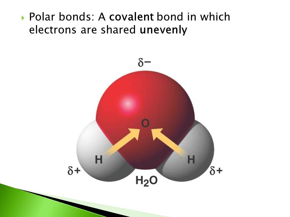 Polar bonds: A covalent bond in which electrons are shared unevenly