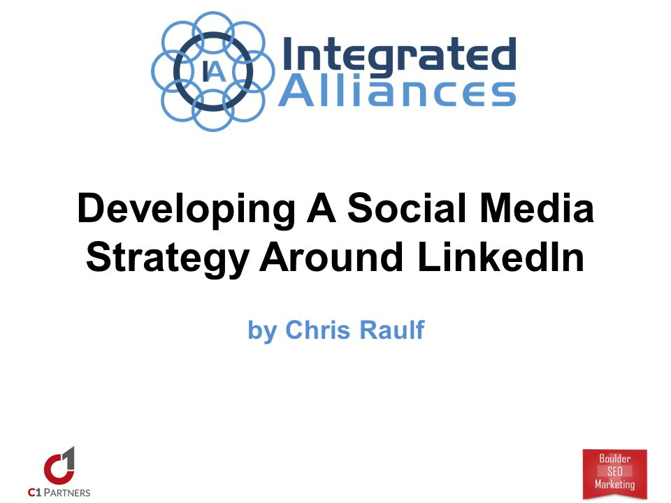 Developing A Social Media Strategy Around LinkedIn by Chris Raulf