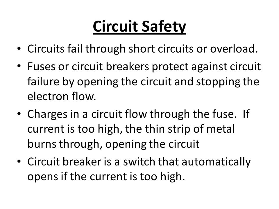 Circuit Safety Circuits fail through short circuits or overload.