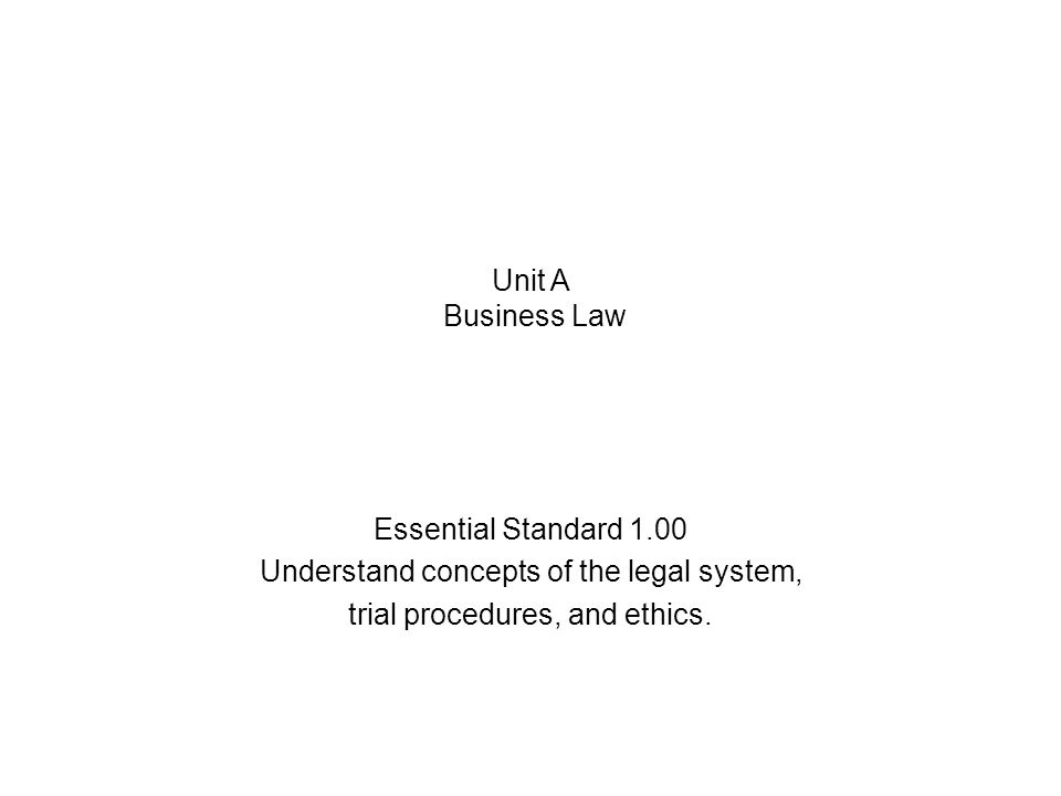 Essential Standard 1.00 Understand concepts of the legal system, trial procedures, and ethics.