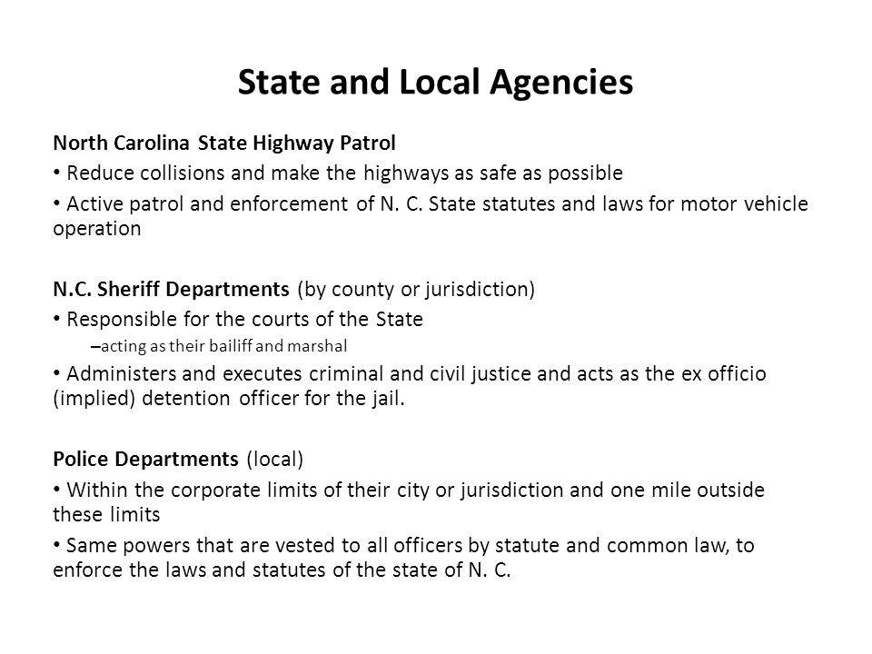 State and Local Agencies North Carolina State Highway Patrol Reduce collisions and make the highways as safe as possible Active patrol and enforcement of N.