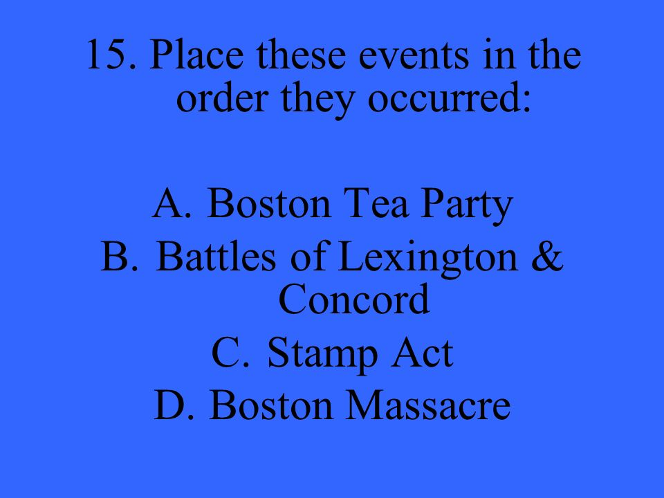 15. Place these events in the order they occurred: A.