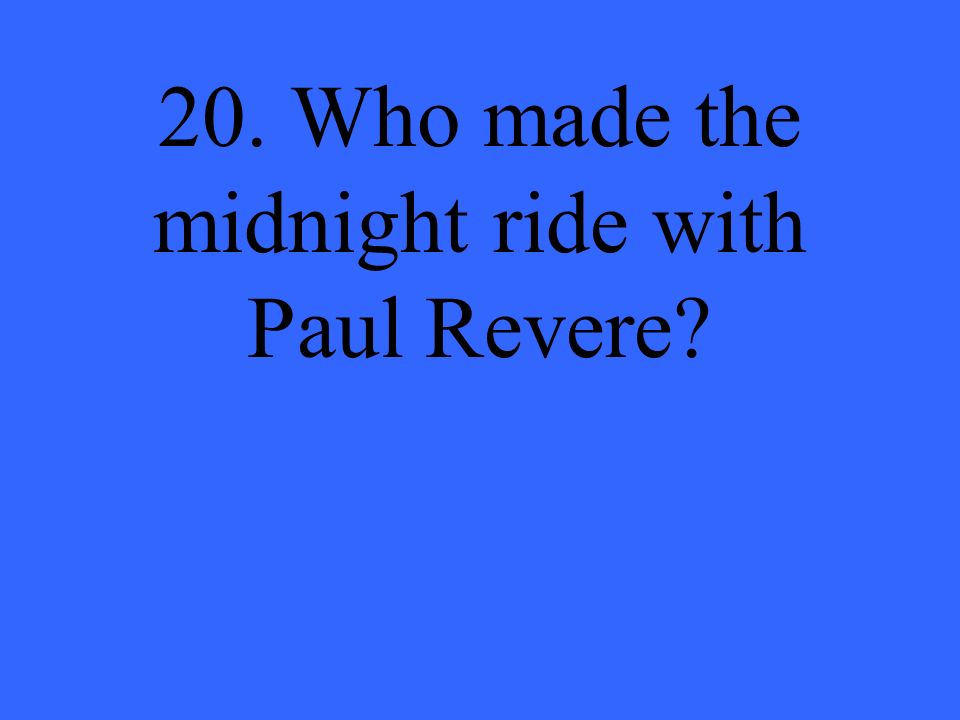 20. Who made the midnight ride with Paul Revere