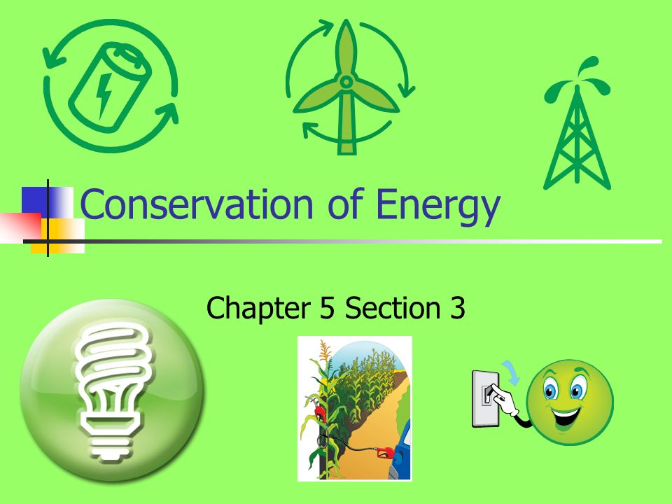 Conservation of Energy Chapter 5 Section 3  What is Conservation