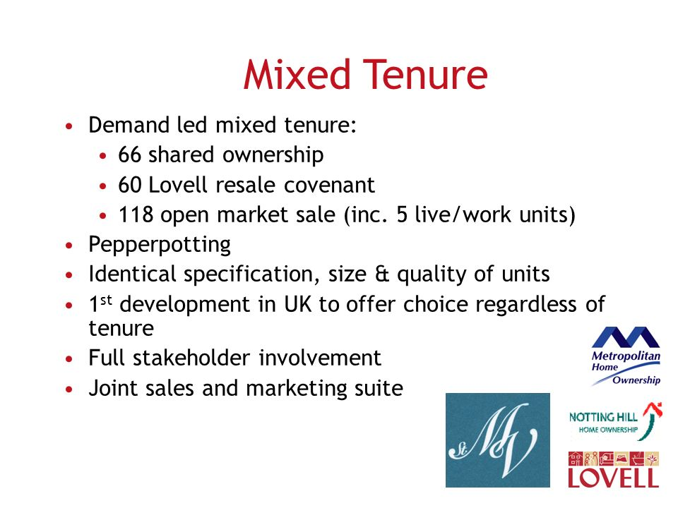 Mixed Tenure Demand led mixed tenure: 66 shared ownership 60 Lovell resale covenant 118 open market sale (inc.
