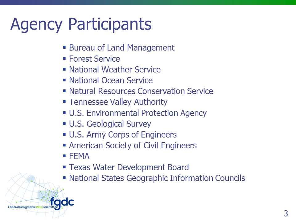 3 Agency Participants  Bureau of Land Management  Forest Service  National Weather Service  National Ocean Service  Natural Resources Conservation Service  Tennessee Valley Authority  U.S.