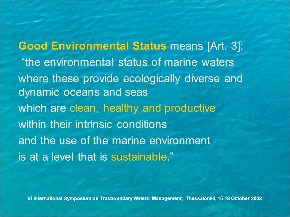 VI International Symposium on Trasboundary Waters Management, Thessaloniki, October 2008 Good Environmental Status means [Art.