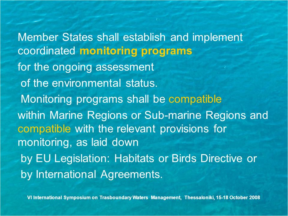 VI International Symposium on Trasboundary Waters Management, Thessaloniki, October 2008 Member States shall establish and implement coordinated monitoring programs for the ongoing assessment of the environmental status.