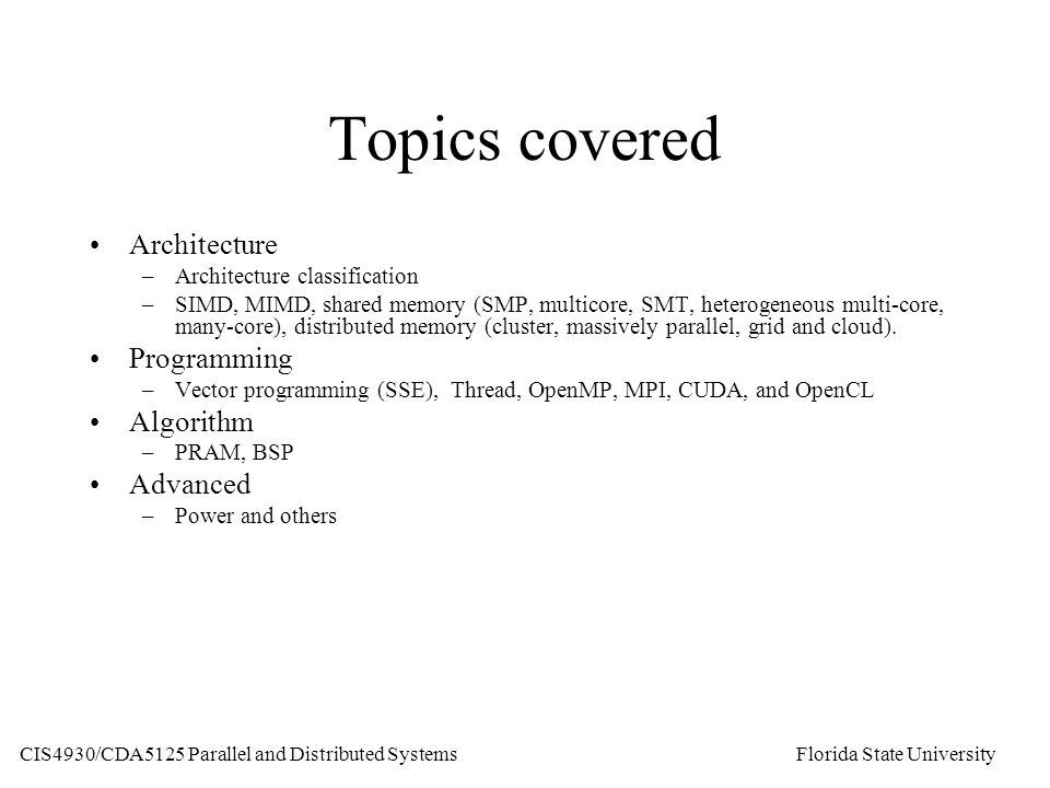 Topics covered Architecture –Architecture classification –SIMD, MIMD, shared memory (SMP, multicore, SMT, heterogeneous multi-core, many-core), distributed memory (cluster, massively parallel, grid and cloud).