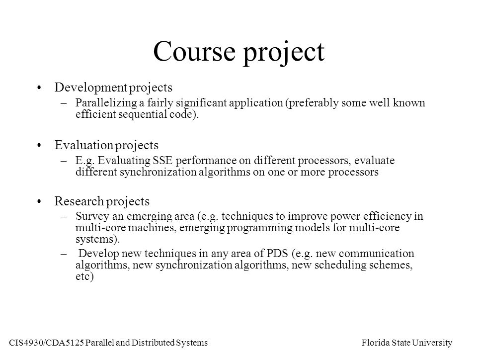 Course project Development projects –Parallelizing a fairly significant application (preferably some well known efficient sequential code).