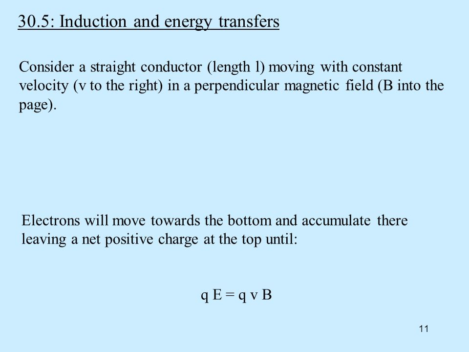 : Induction and energy transfers q E = q v B Consider a straight conductor (length l) moving with constant velocity (v to the right) in a perpendicular magnetic field (B into the page).