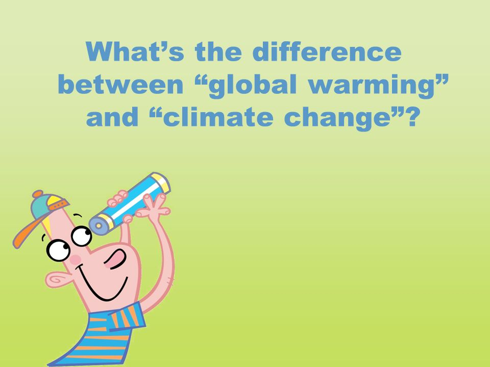 What's the difference between global warming and climate change