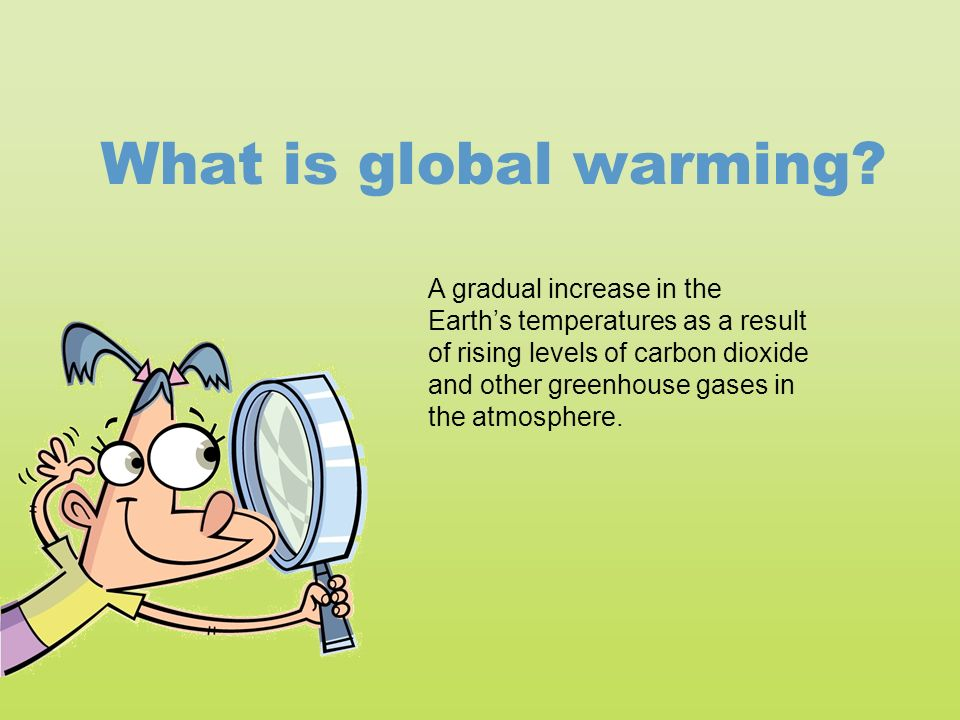 What is global warming.