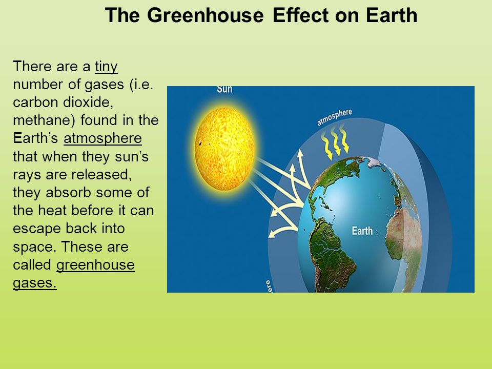 The Greenhouse Effect on Earth There are a tiny number of gases (i.e.