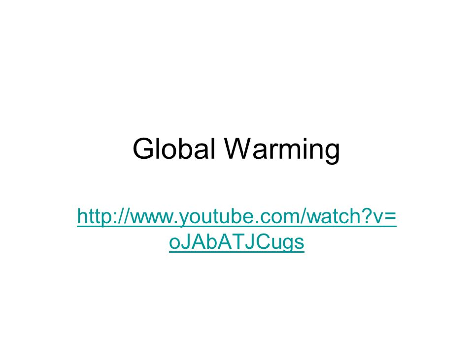 Global Warming   v= oJAbATJCugs