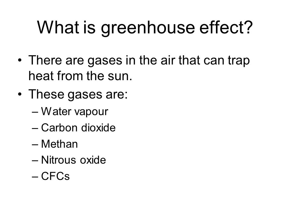 What is greenhouse effect. There are gases in the air that can trap heat from the sun.