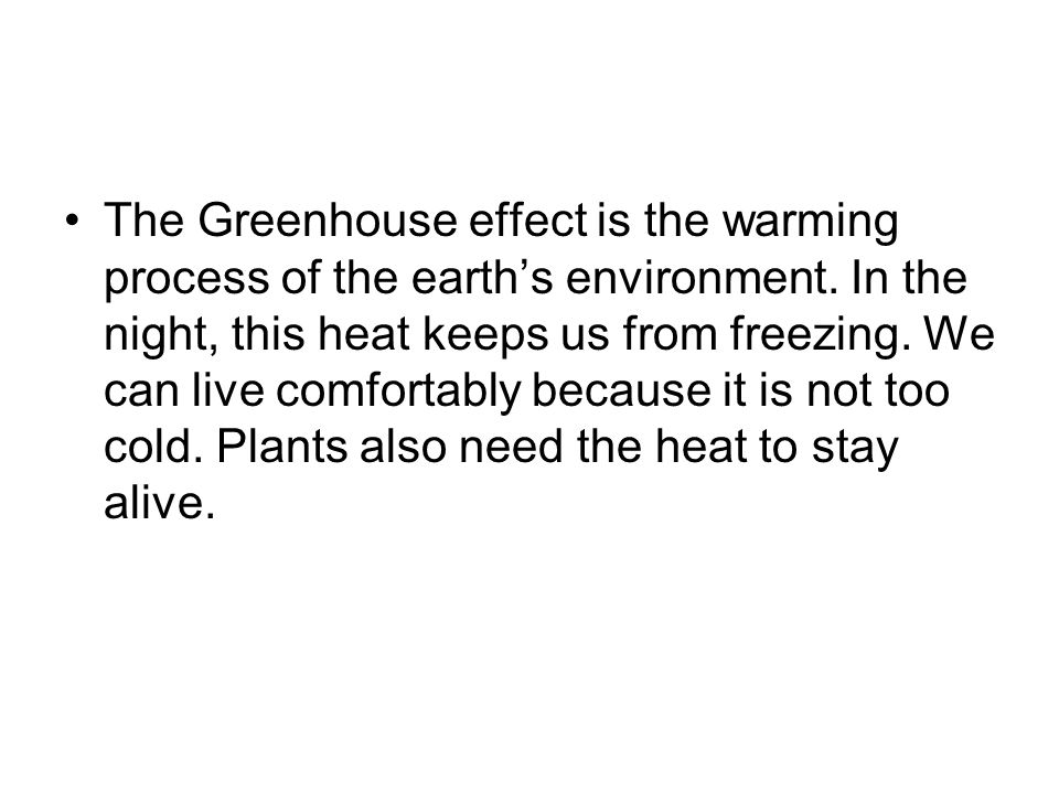 The Greenhouse effect is the warming process of the earth's environment.