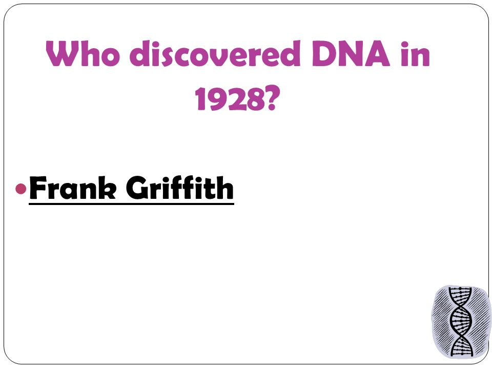 Who discovered DNA in 1928 Frank Griffith