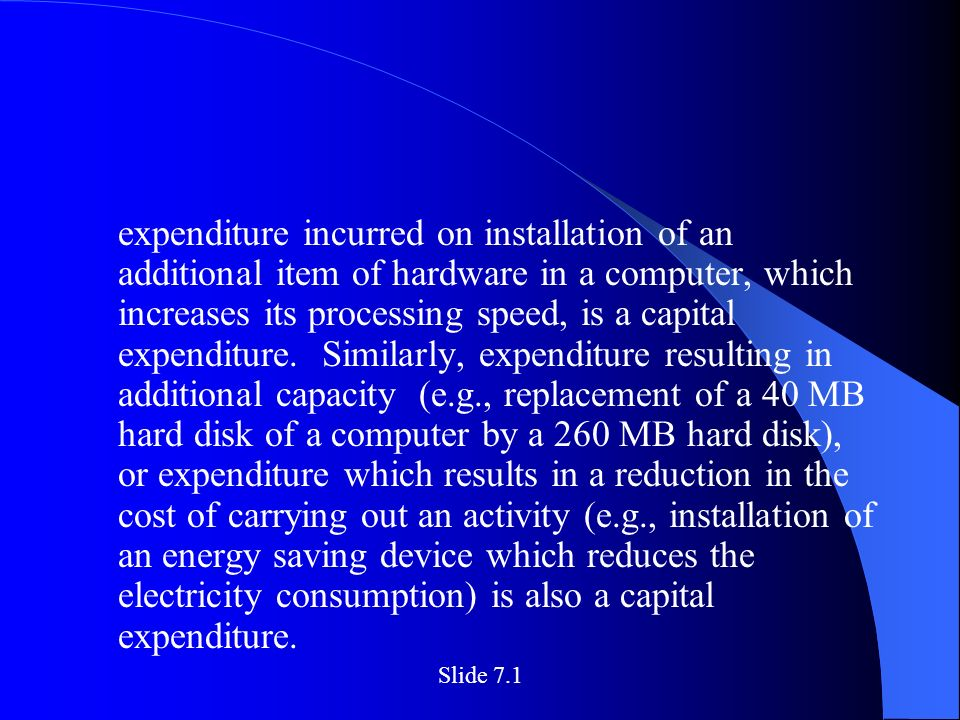 expenditure incurred on installation of an additional item of hardware in a computer, which increases its processing speed, is a capital expenditure.
