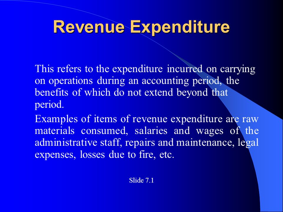 Revenue Expenditure This refers to the expenditure incurred on carrying on operations during an accounting period, the benefits of which do not extend beyond that period.