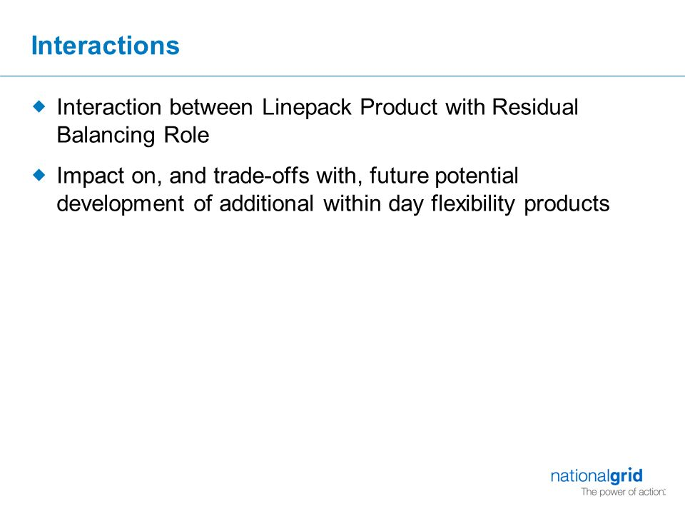 Interactions  Interaction between Linepack Product with Residual Balancing Role  Impact on, and trade-offs with, future potential development of additional within day flexibility products