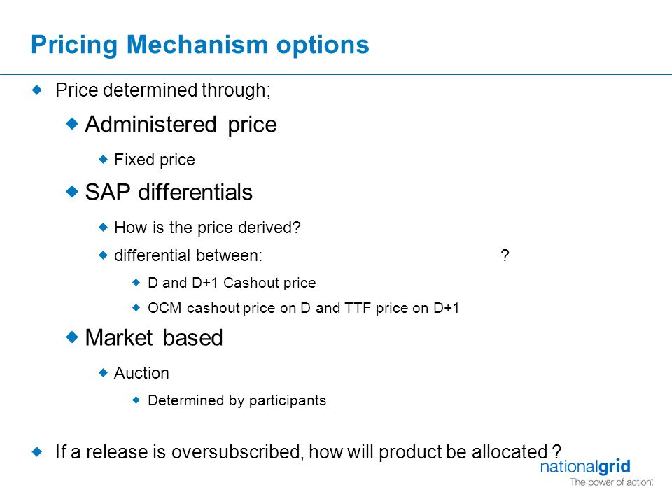 Pricing Mechanism options  Price determined through;  Administered price  Fixed price  SAP differentials  How is the price derived.