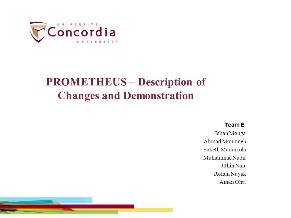 PROMETHEUS – Description of Changes and Demonstration Team E Ishan