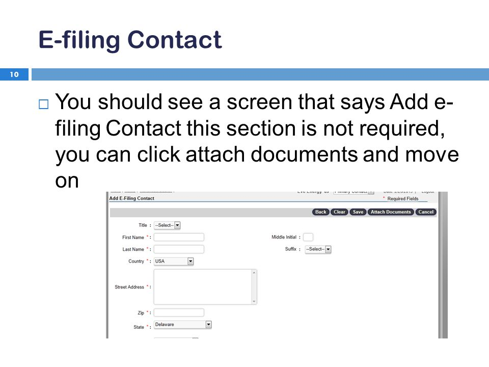 E-filing Contact 10  You should see a screen that says Add e- filing Contact this section is not required, you can click attach documents and move on