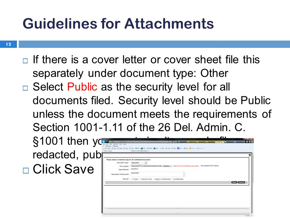 Guidelines for Attachments 12  If there is a cover letter or cover sheet file this separately under document type: Other  Select Public as the security level for all documents filed.