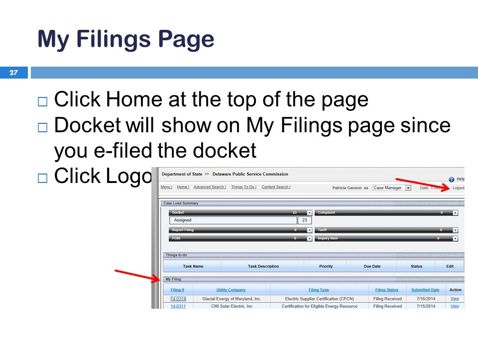 My Filings Page 27  Click Home at the top of the page  Docket will show on My Filings page since you e-filed the docket  Click Logout