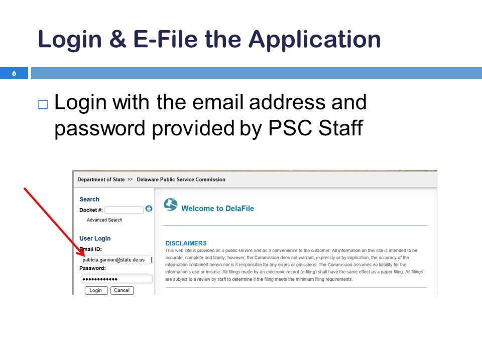 Login & E-File the Application 6  Login with the  address and password provided by PSC Staff