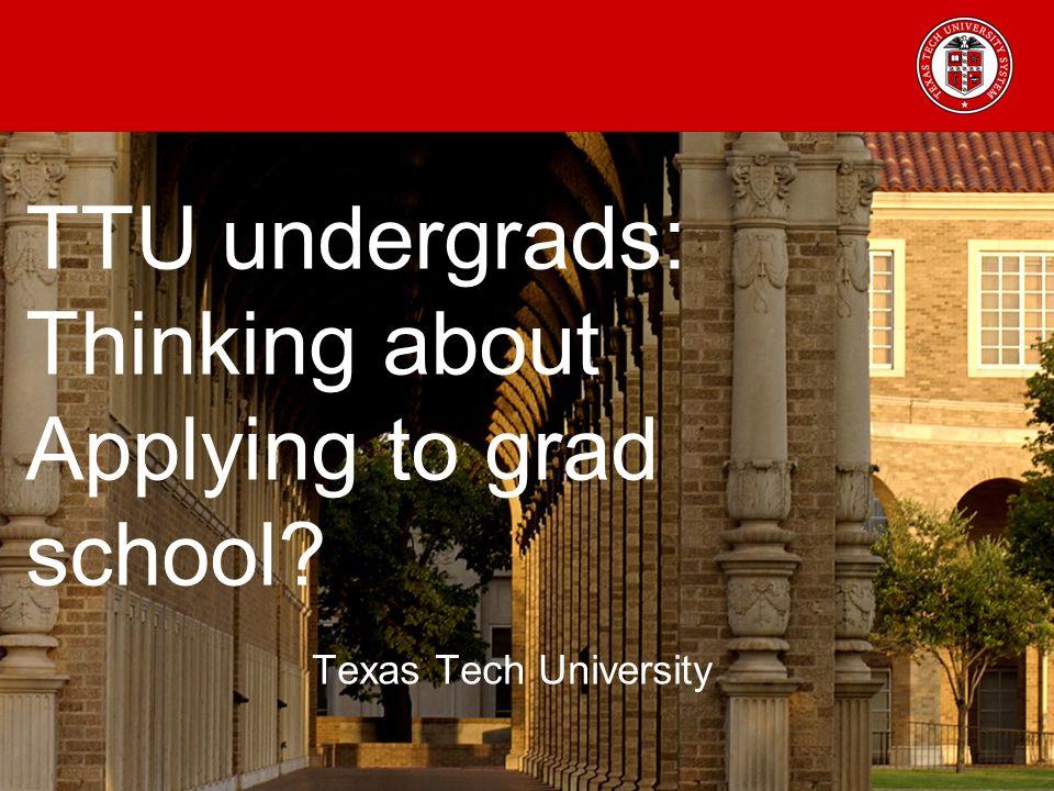 Ttu Graduate School >> Ttu Undergrads Thinking About Applying To Grad School Texas Tech