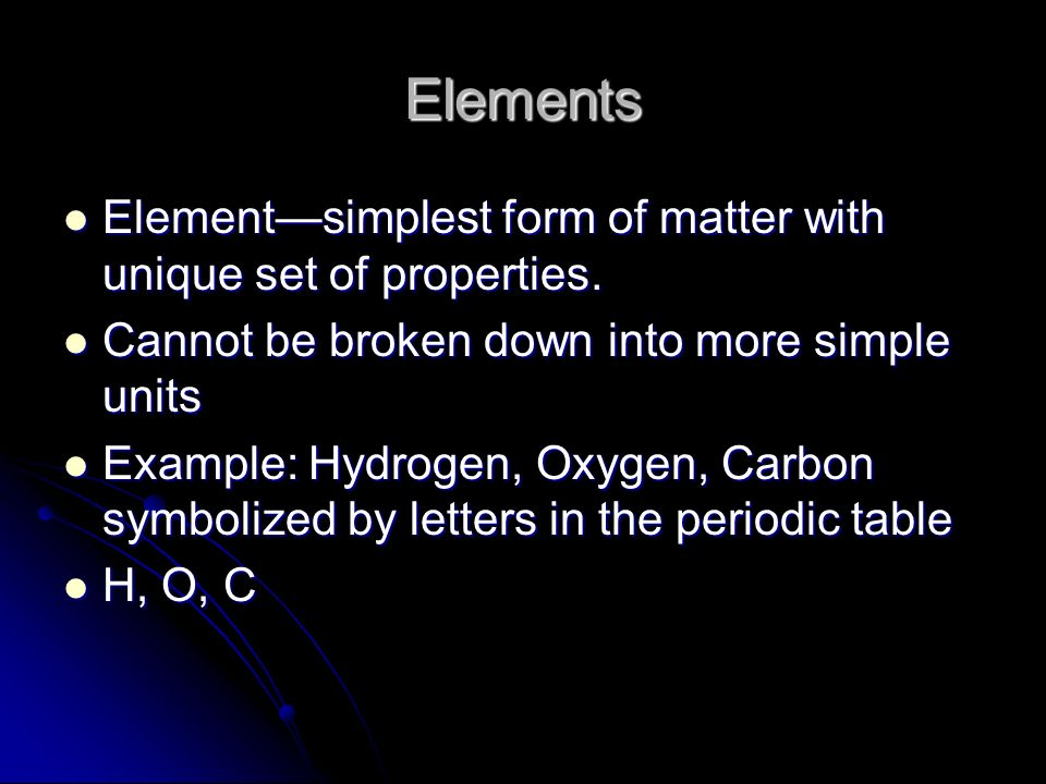 simplest form of matter  Elements and Compounds. Elements Element—simplest form of ...