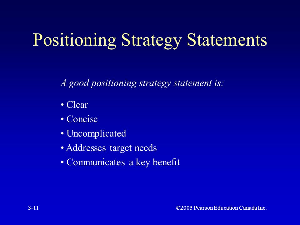 ©2005 Pearson Education Canada Inc.3-11 Positioning Strategy Statements A good positioning strategy statement is: Clear Concise Uncomplicated Addresses target needs Communicates a key benefit
