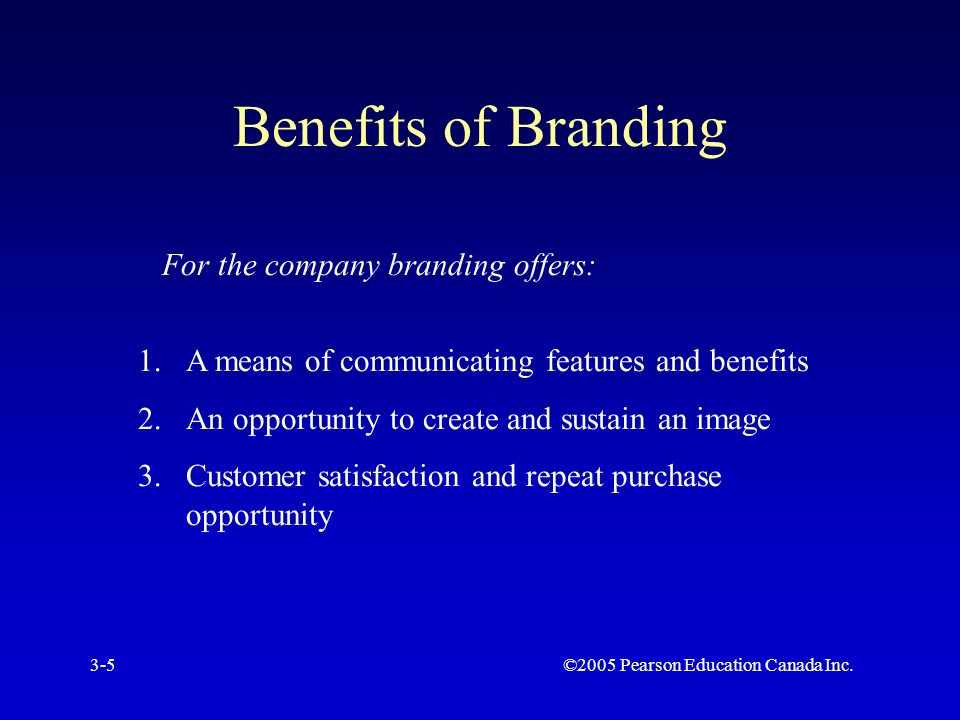 ©2005 Pearson Education Canada Inc.3-5 Benefits of Branding For the company branding offers: 1.A means of communicating features and benefits 2.An opportunity to create and sustain an image 3.Customer satisfaction and repeat purchase opportunity