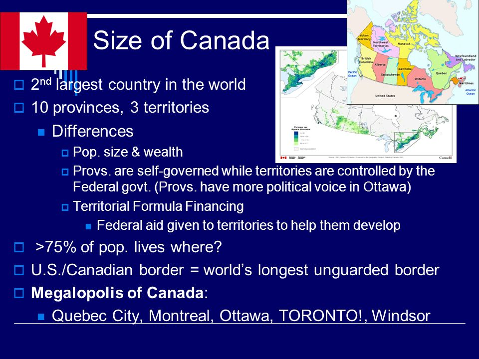 Size of Canada  2 nd largest country in the world  10 provinces, 3 territories Differences  Pop.