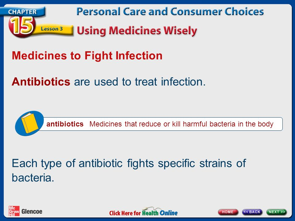 Medicines to Fight Infection antibiotics Medicines that reduce or kill harmful bacteria in the body Antibiotics are used to treat infection.
