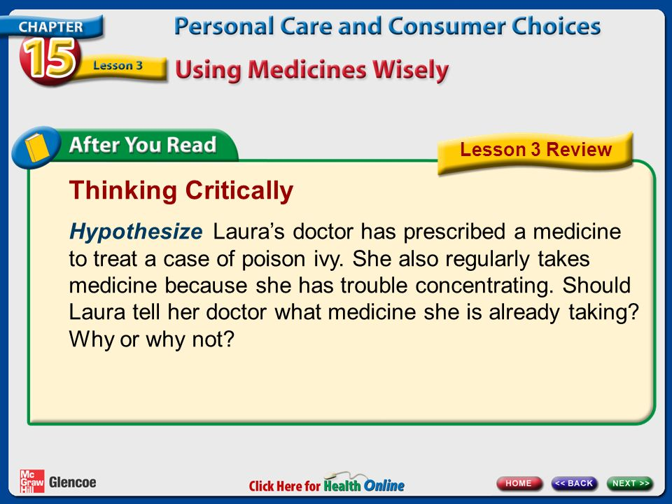 Thinking Critically Hypothesize Laura's doctor has prescribed a medicine to treat a case of poison ivy.
