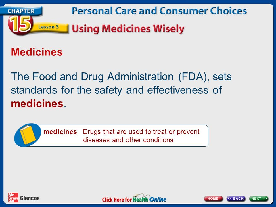 Medicines The Food and Drug Administration (FDA), sets standards for the safety and effectiveness of medicines.
